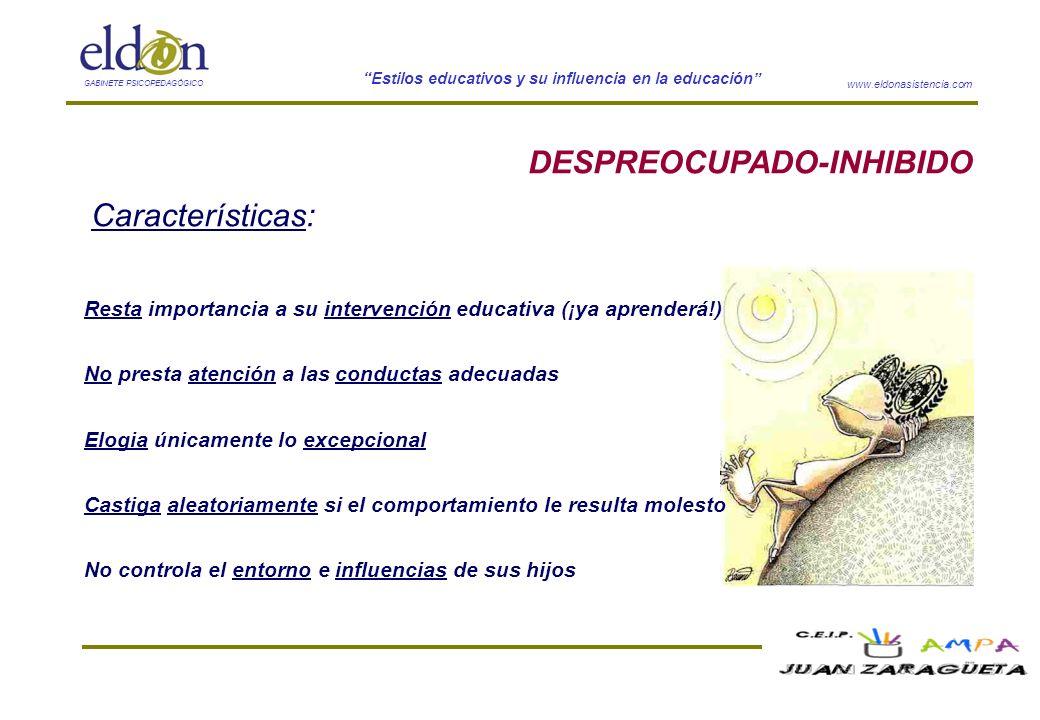 www.eldonasistencia.com Estilos educativos y su influencia en la educación GABINETE PSICOPEDAGÓGICO DESPREOCUPADO-INHIBIDO Características: Resta impo