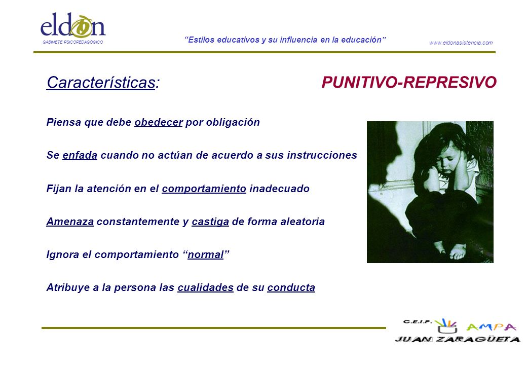 www.eldonasistencia.com Estilos educativos y su influencia en la educación GABINETE PSICOPEDAGÓGICO PUNITIVO-REPRESIVOCaracterísticas: Piensa que debe