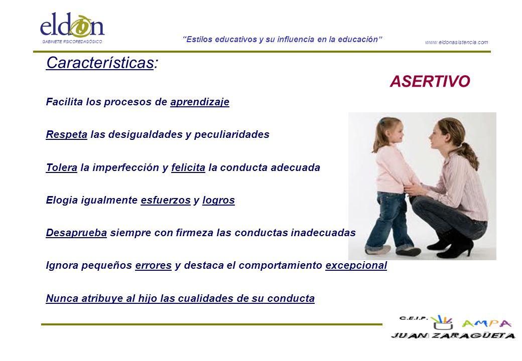 www.eldonasistencia.com Estilos educativos y su influencia en la educación GABINETE PSICOPEDAGÓGICO ASERTIVO Características: Facilita los procesos de