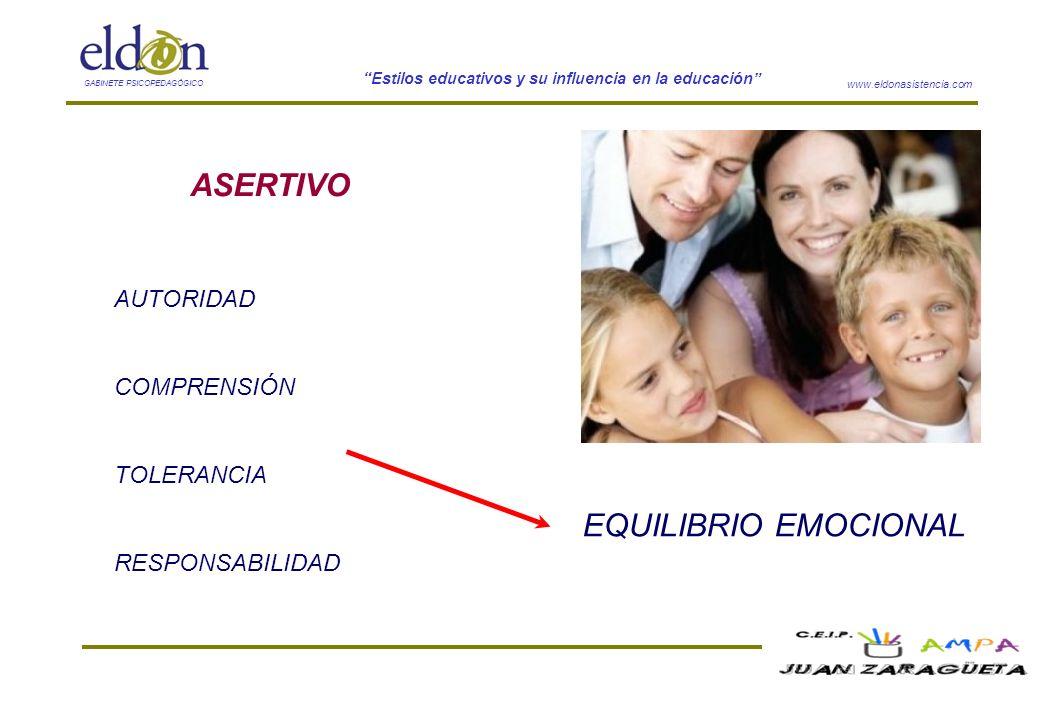 www.eldonasistencia.com Estilos educativos y su influencia en la educación GABINETE PSICOPEDAGÓGICO ASERTIVO AUTORIDAD COMPRENSIÓN TOLERANCIA RESPONSA