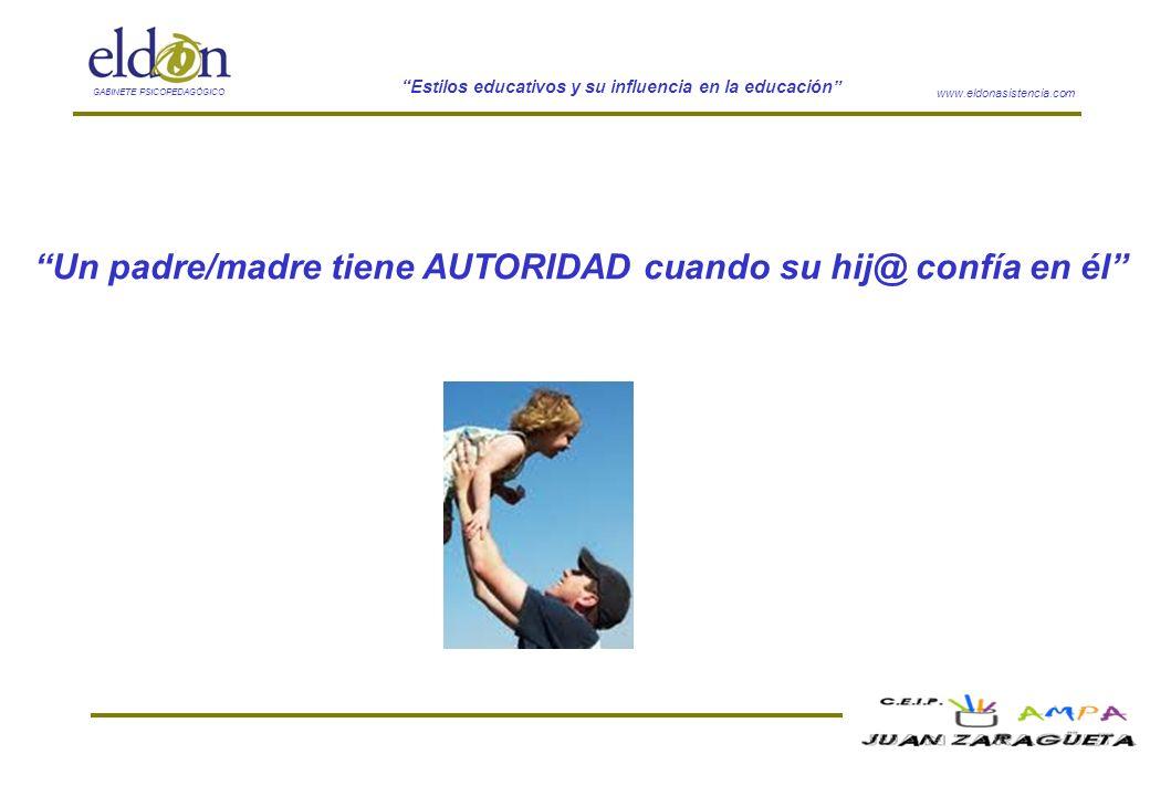 www.eldonasistencia.com Estilos educativos y su influencia en la educación GABINETE PSICOPEDAGÓGICO Un padre/madre tiene AUTORIDAD cuando su hij@ conf