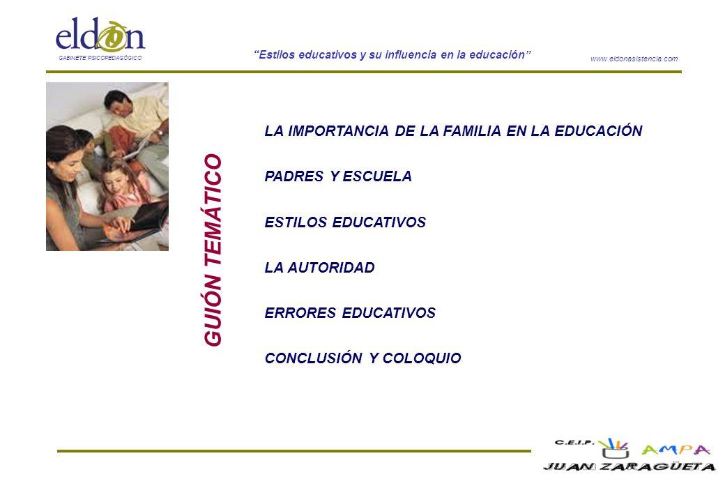 www.eldonasistencia.com Estilos educativos y su influencia en la educación GABINETE PSICOPEDAGÓGICO GUIÓN TEMÁTICO LA IMPORTANCIA DE LA FAMILIA EN LA