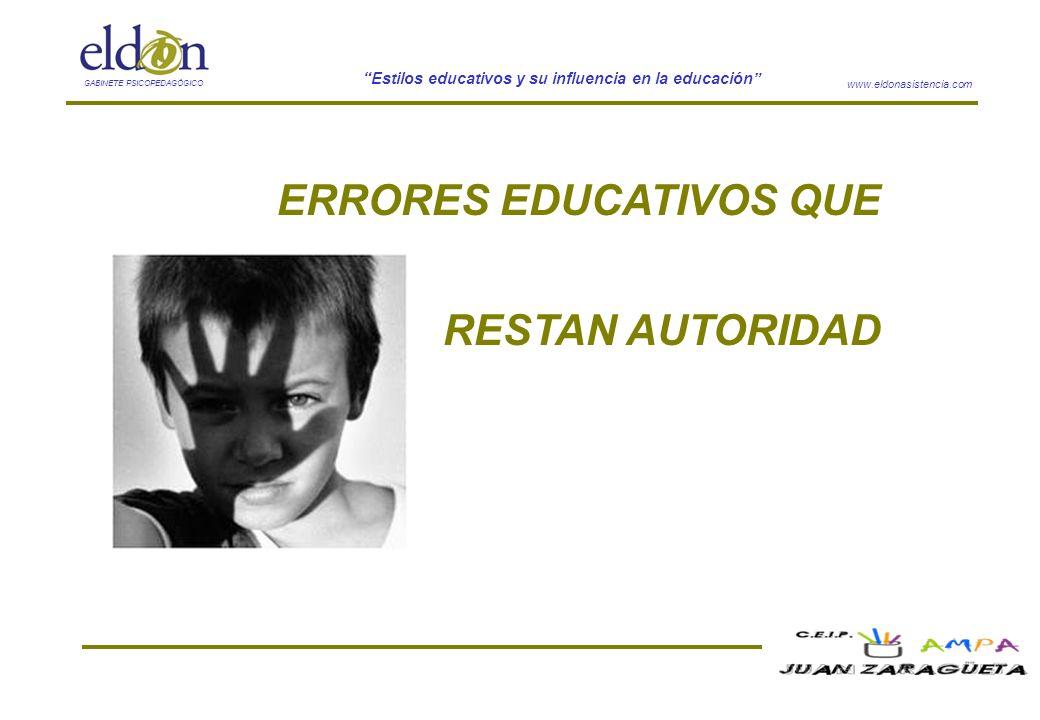 www.eldonasistencia.com Estilos educativos y su influencia en la educación GABINETE PSICOPEDAGÓGICO ERRORES EDUCATIVOS QUE RESTAN AUTORIDAD