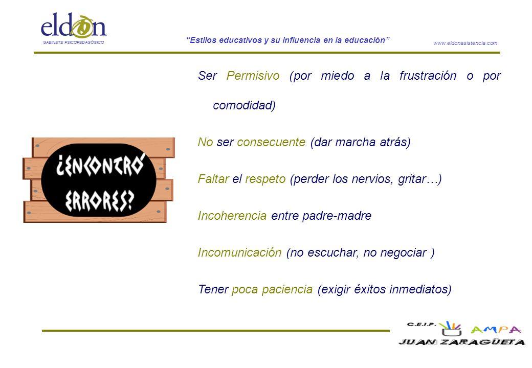 www.eldonasistencia.com Estilos educativos y su influencia en la educación GABINETE PSICOPEDAGÓGICO Ser Permisivo (por miedo a la frustración o por co