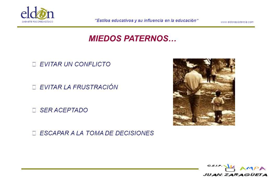 www.eldonasistencia.com Estilos educativos y su influencia en la educación GABINETE PSICOPEDAGÓGICO MIEDOS PATERNOS… EVITAR UN CONFLICTO EVITAR LA FRU