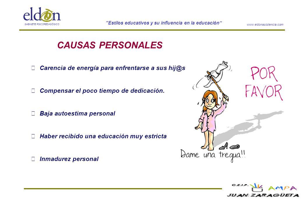 www.eldonasistencia.com Estilos educativos y su influencia en la educación GABINETE PSICOPEDAGÓGICO CAUSAS PERSONALES Carencia de energía para enfrent