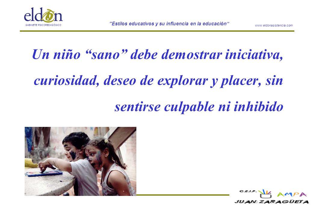 www.eldonasistencia.com Estilos educativos y su influencia en la educación GABINETE PSICOPEDAGÓGICO Un niño sano debe demostrar iniciativa, curiosidad