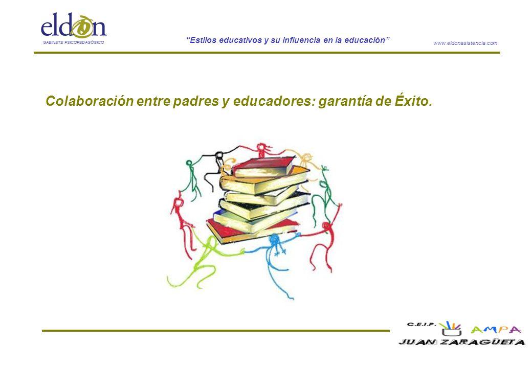 www.eldonasistencia.com Estilos educativos y su influencia en la educación GABINETE PSICOPEDAGÓGICO Colaboración entre padres y educadores: garantía d