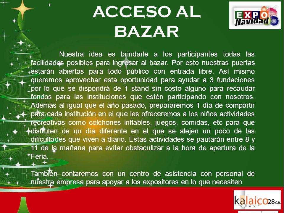 ACCESO AL BAZAR Nuestra idea es brindarle a los participantes todas las facilidades posibles para ingresar al bazar.