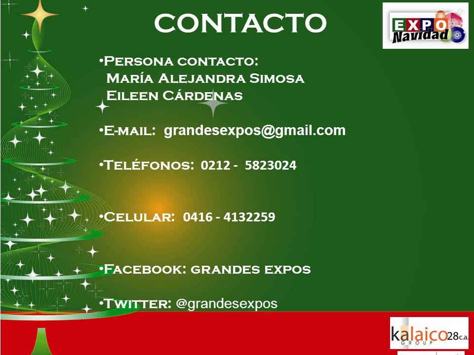 Persona contacto: María Alejandra Simosa Eileen Cárdenas E-mail: grandesexpos@gmail.com Teléfonos: 0212 - 5823024 Celular: 0416 - 4132259 Facebook: grandes expos Twitter: @ grandesexpos CONTACTO