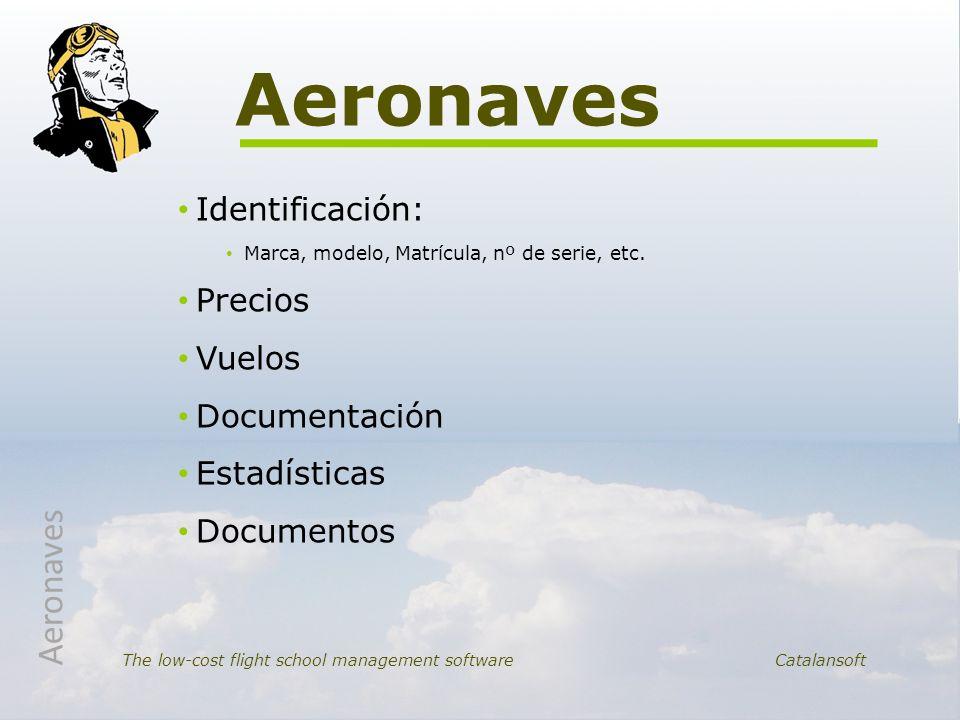 Identificación: Marca, modelo, Matrícula, nº de serie, etc. Precios Vuelos Documentación Estadísticas Documentos Aeronaves The low-cost flight school