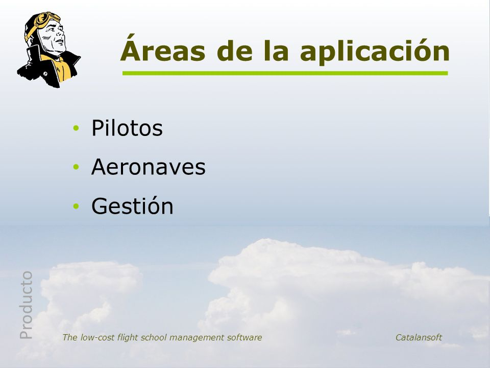 Pilotos Aeronaves Gestión Áreas de la aplicación The low-cost flight school management software Catalansoft Producto
