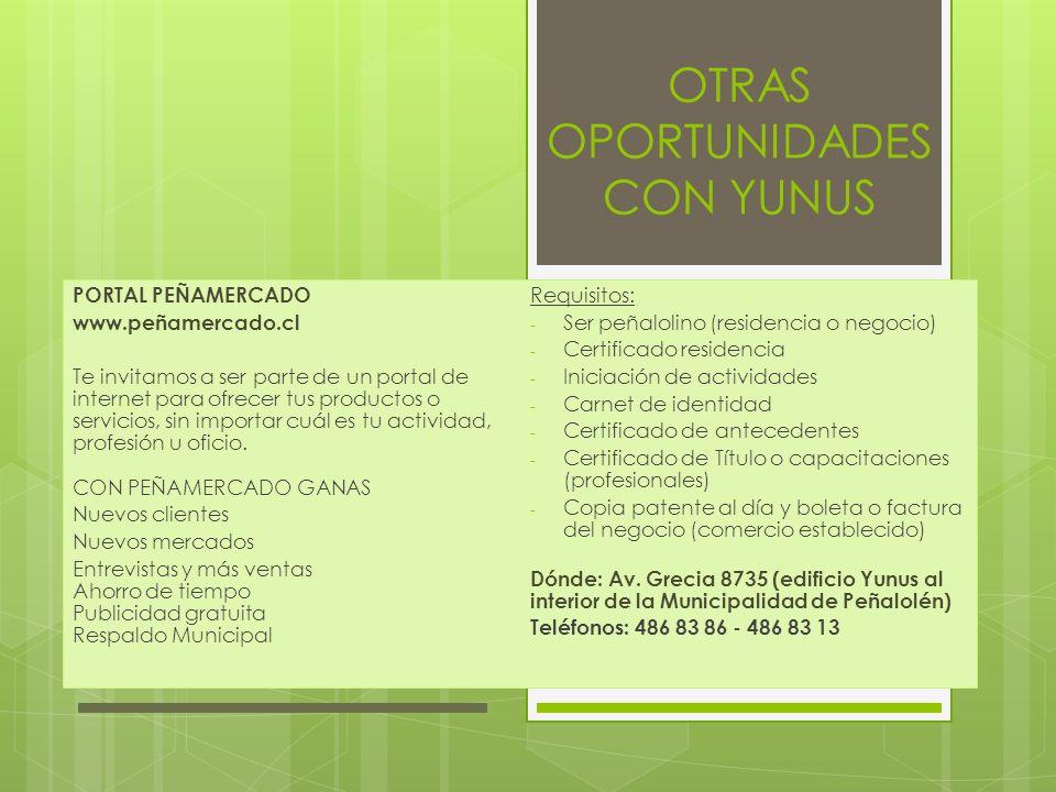OTRAS OPORTUNIDADES CON YUNUS PORTAL PEÑAMERCADO www.peñamercado.cl Te invitamos a ser parte de un portal de internet para ofrecer tus productos o ser