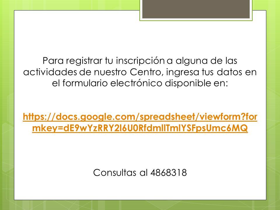 Para registrar tu inscripción a alguna de las actividades de nuestro Centro, ingresa tus datos en el formulario electrónico disponible en: https://doc