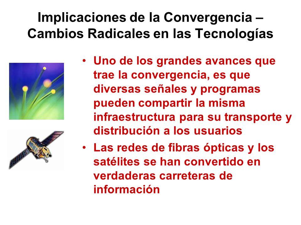 Implicaciones de la Convergencia – Cambios Radicales en las Tecnologías Uno de los grandes avances que trae la convergencia, es que diversas señales y