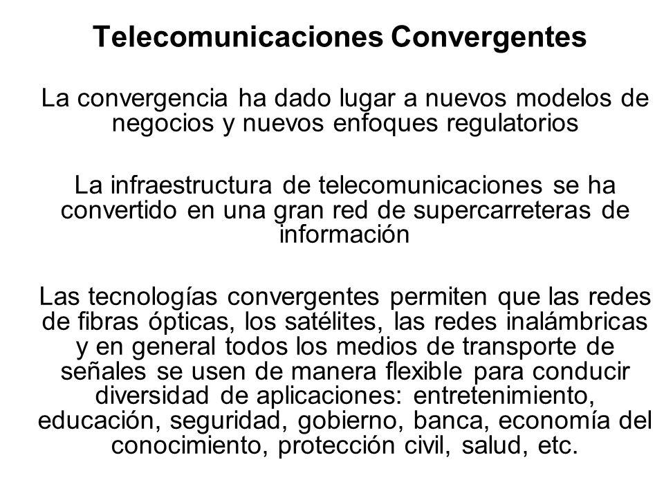 Telecomunicaciones Convergentes La convergencia ha dado lugar a nuevos modelos de negocios y nuevos enfoques regulatorios La infraestructura de teleco
