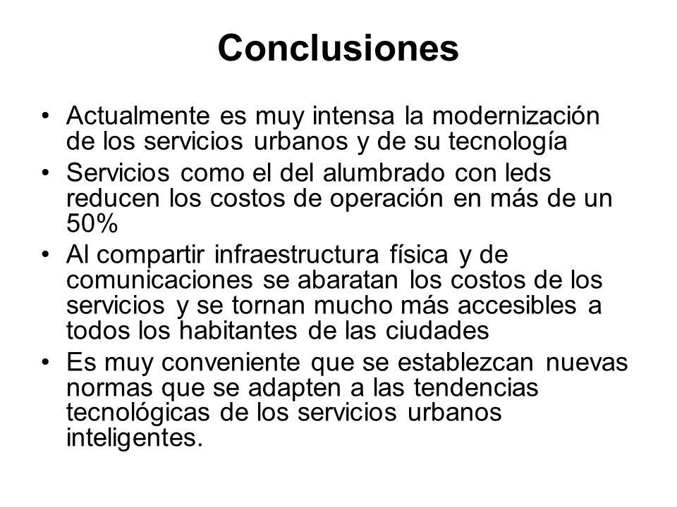 Conclusiones Actualmente es muy intensa la modernización de los servicios urbanos y de su tecnología Servicios como el del alumbrado con leds reducen