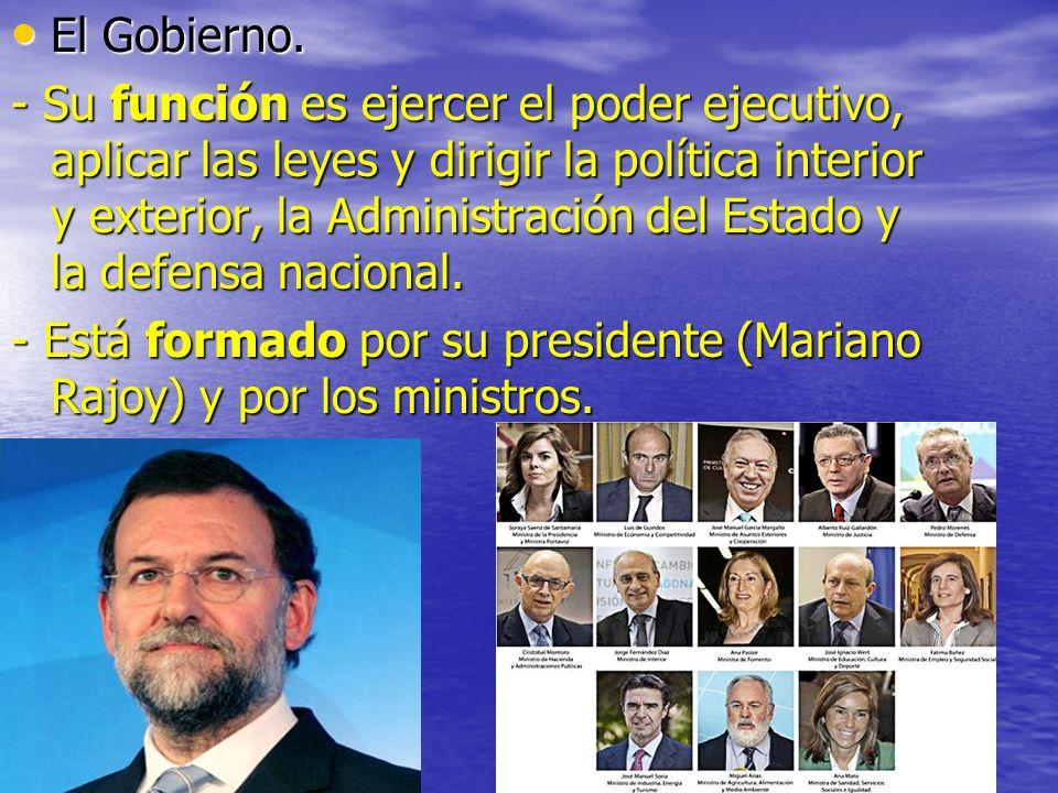 El Gobierno. El Gobierno. - Su función es ejercer el poder ejecutivo, aplicar las leyes y dirigir la política interior y exterior, la Administración d
