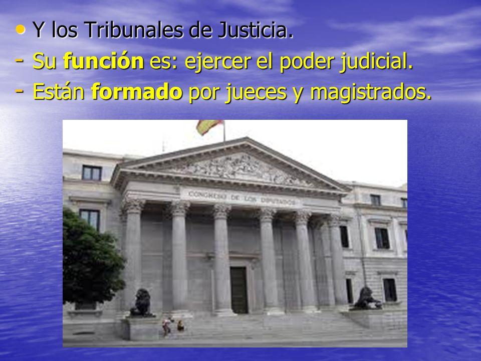 Y los Tribunales de Justicia. Y los Tribunales de Justicia. - Su función es: ejercer el poder judicial. - Están formado por jueces y magistrados.