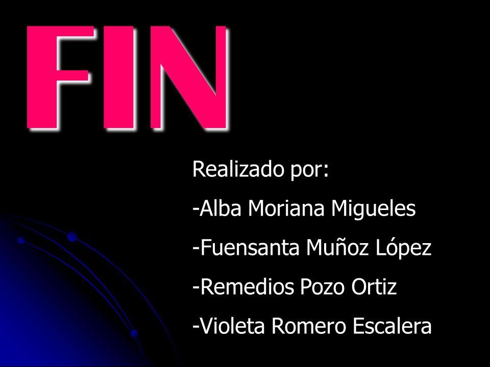 FIN Realizado por: -Alba Moriana Migueles -Fuensanta Muñoz López -Remedios Pozo Ortiz -Violeta Romero Escalera