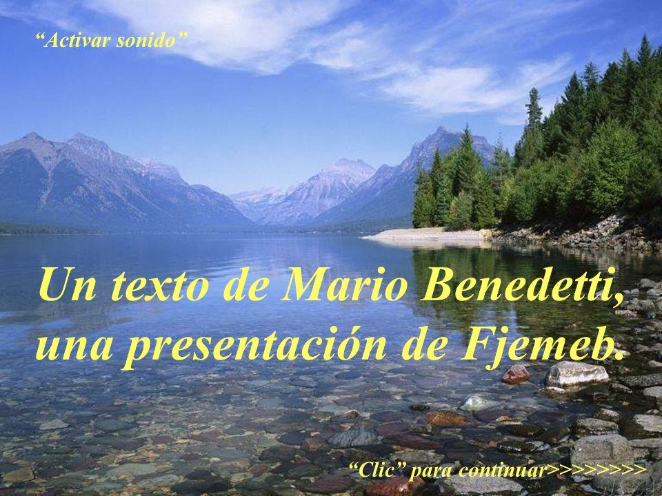 Un texto de Mario Benedetti, una presentación de Fjemeb. Clic para continuar>>>>>>>> Activar sonido