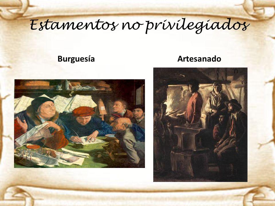 Estamentos no privilegiados Burguesía Artesanado