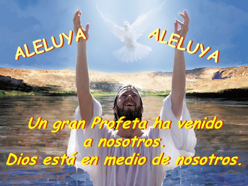 Un gran Profeta ha venido a nosotros.Dios está en medio de nosotros.