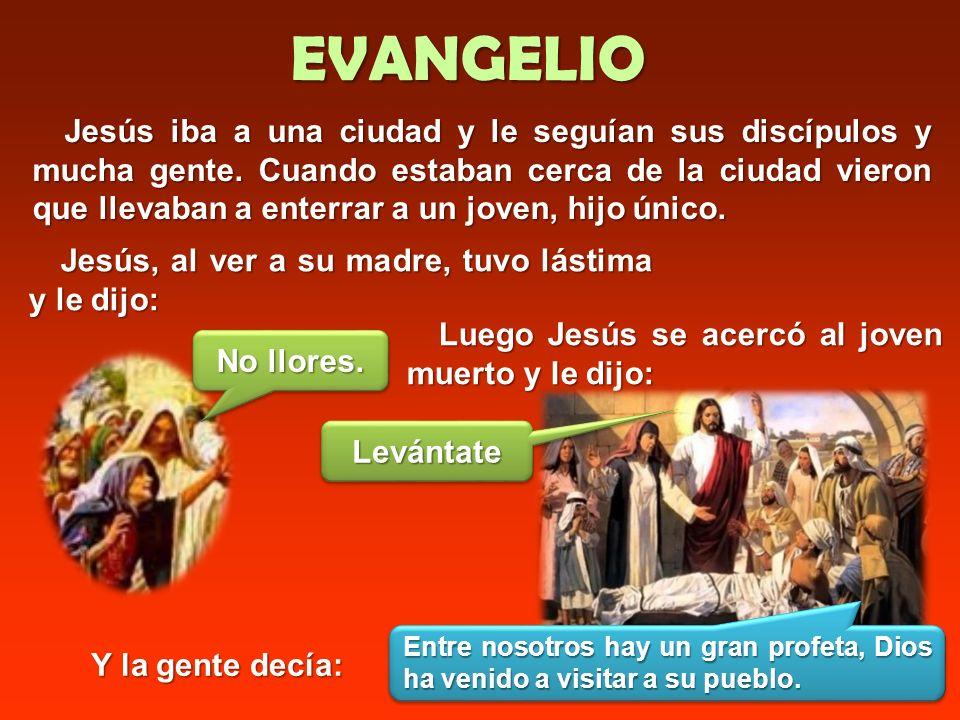 EVANGELIO Jesús iba a una ciudad y le seguían sus discípulos y mucha gente.