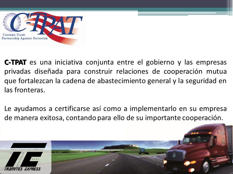 C-TPAT C-TPAT es una iniciativa conjunta entre el gobierno y las empresas privadas diseñada para construir relaciones de cooperación mutua que fortalezcan la cadena de abastecimiento general y la seguridad en las fronteras.