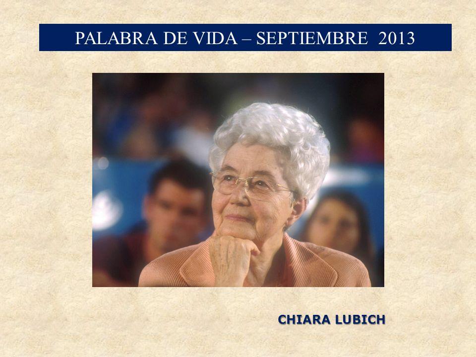 PALABRA DE VIDA – SEPTIEMBRE 2013 CHIARA LUBICH