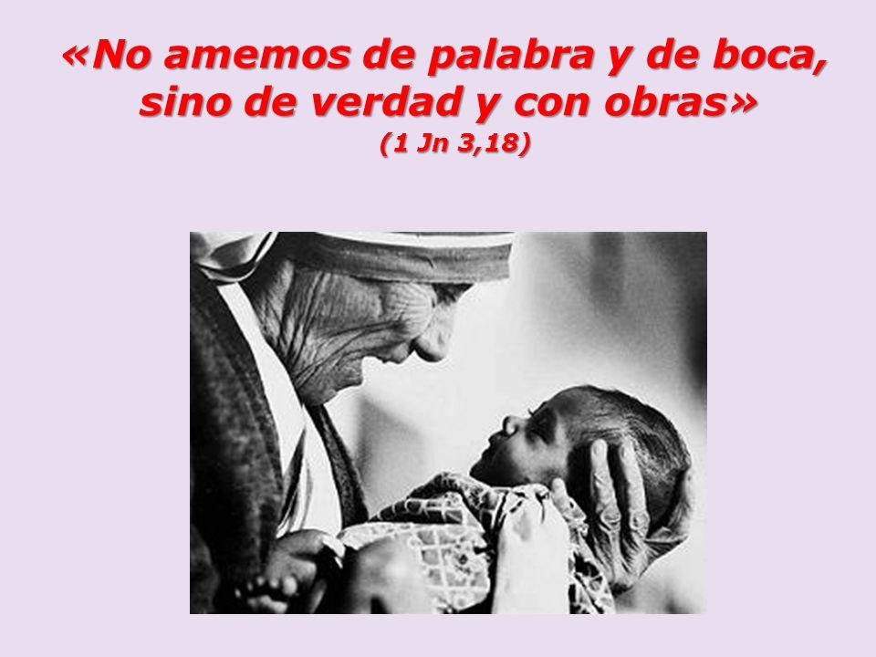 «No amemos de palabra y de boca, sino de verdad y con obras» (1 Jn 3,18) (1 Jn 3,18)