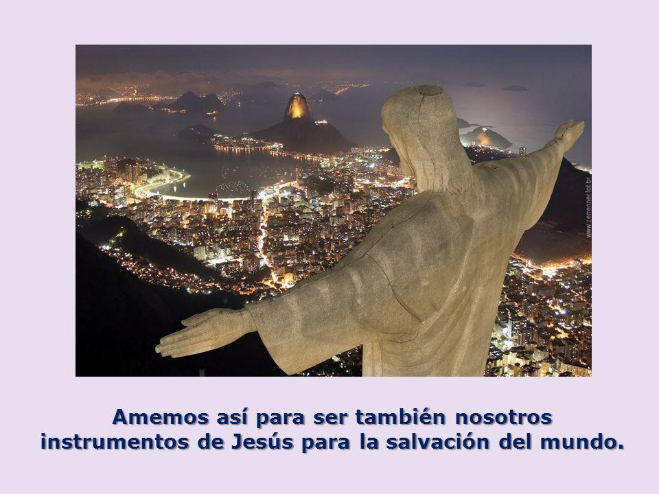 Amemos así para ser también nosotros instrumentos de Jesús para la salvación del mundo.