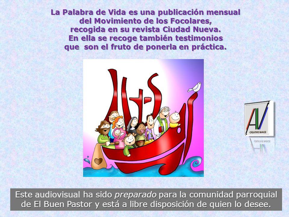 La Palabra de Vida es una publicación mensual del Movimiento de los Focolares, recogida en su revista Ciudad Nueva.