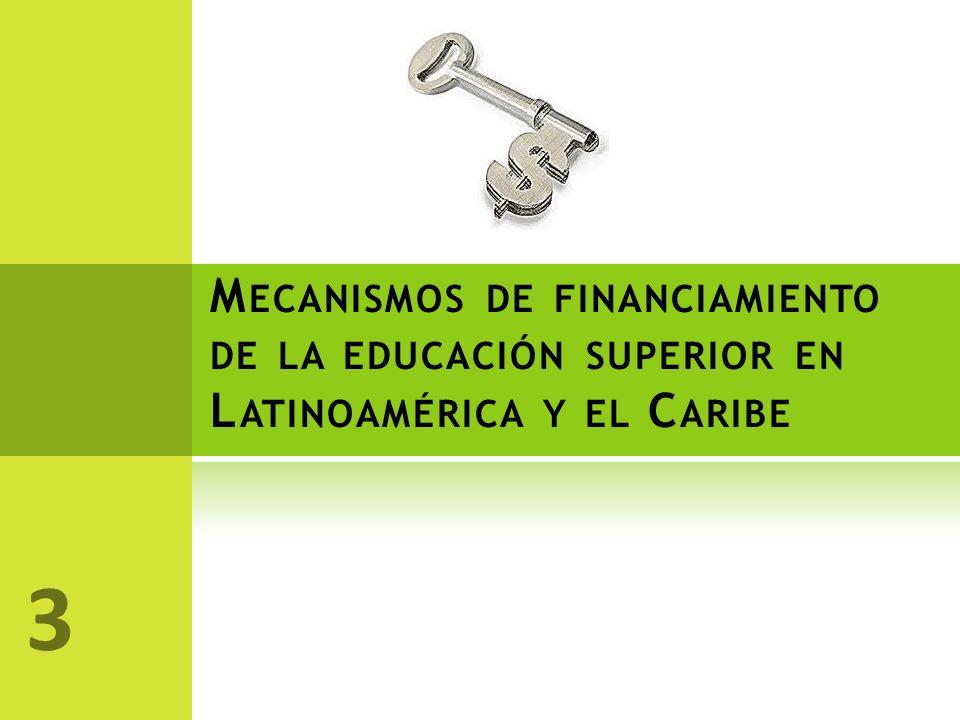 M ECANISMOS DE FINANCIAMIENTO DE LA EDUCACIÓN SUPERIOR EN L ATINOAMÉRICA Y EL C ARIBE 3