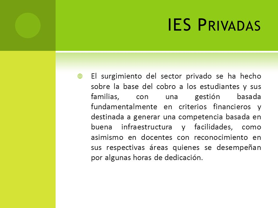 IES P RIVADAS El surgimiento del sector privado se ha hecho sobre la base del cobro a los estudiantes y sus familias, con una gestión basada fundament