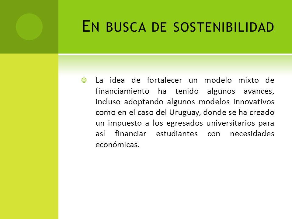 E N BUSCA DE SOSTENIBILIDAD La idea de fortalecer un modelo mixto de financiamiento ha tenido algunos avances, incluso adoptando algunos modelos innov