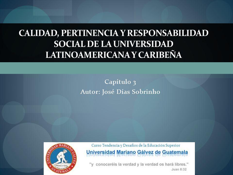Capítulo 3 Autor: José Días Sobrinho CALIDAD, PERTINENCIA Y RESPONSABILIDAD SOCIAL DE LA UNIVERSIDAD LATINOAMERICANA Y CARIBEÑA Curso Tendencia y Desa