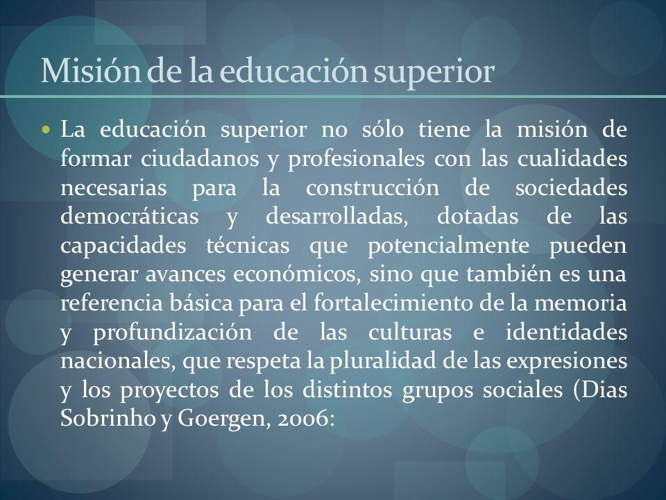 Misión de la educación superior La educación superior no sólo tiene la misión de formar ciudadanos y profesionales con las cualidades necesarias para
