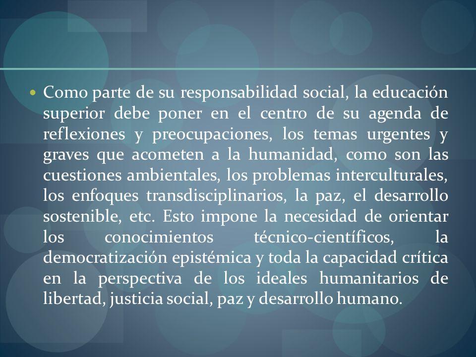 Como parte de su responsabilidad social, la educación superior debe poner en el centro de su agenda de reflexiones y preocupaciones, los temas urgente