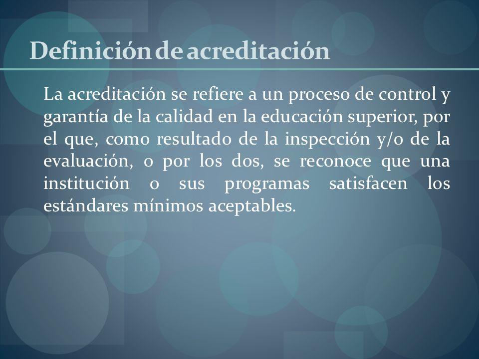 Definición de acreditación La acreditación se refiere a un proceso de control y garantía de la calidad en la educación superior, por el que, como resu