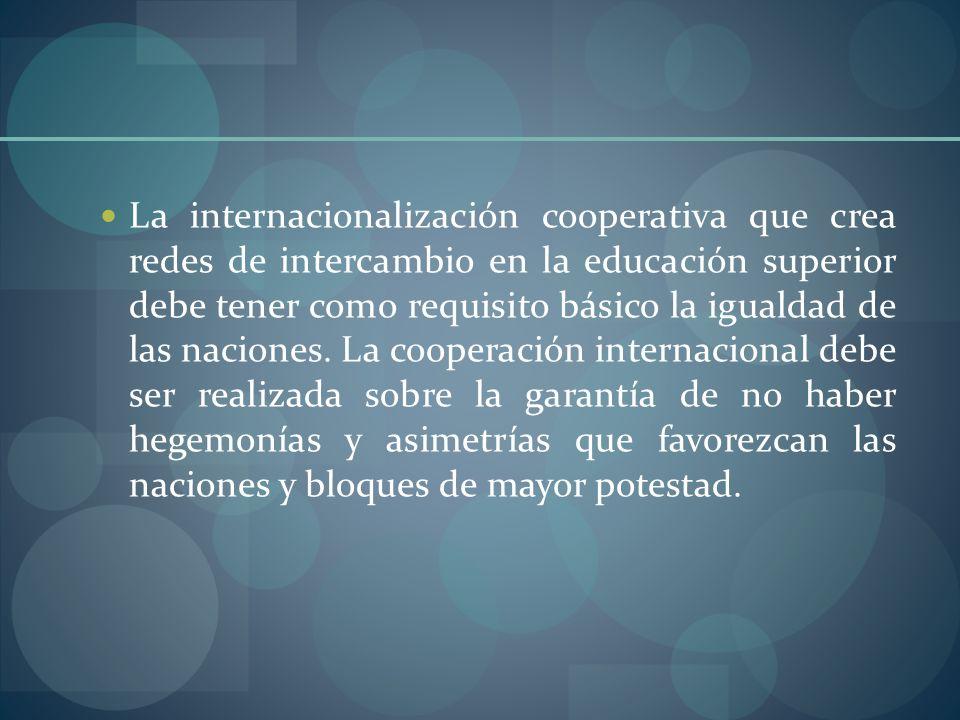 La internacionalización cooperativa que crea redes de intercambio en la educación superior debe tener como requisito básico la igualdad de las nacione