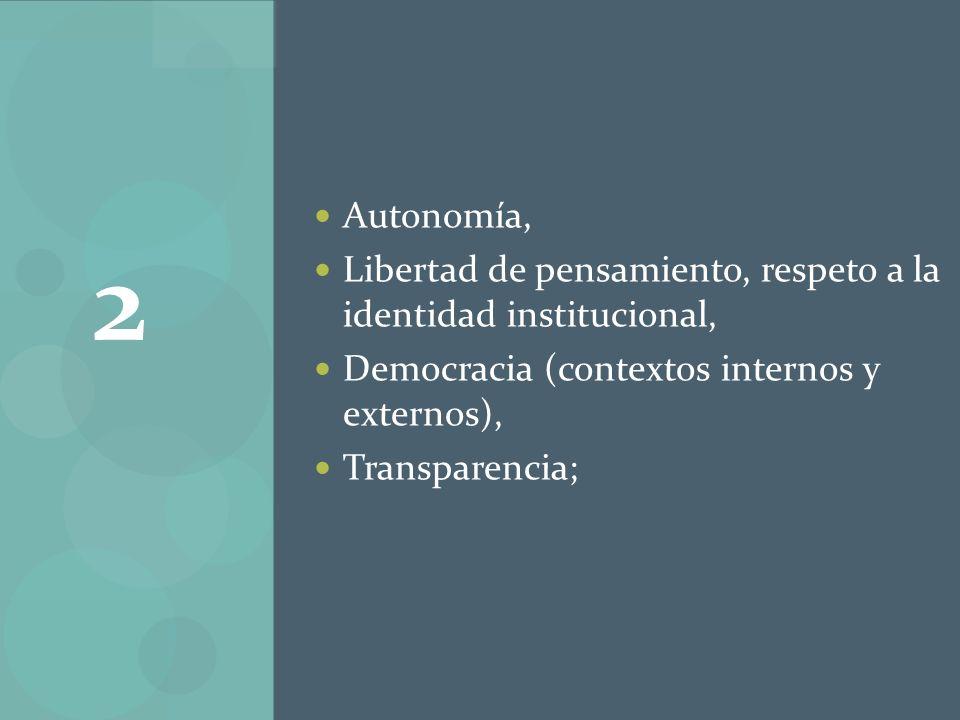Autonomía, Libertad de pensamiento, respeto a la identidad institucional, Democracia (contextos internos y externos), Transparencia; 2