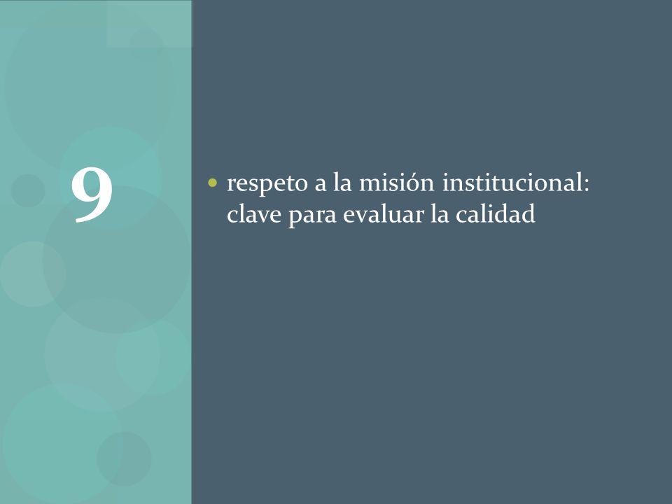 respeto a la misión institucional: clave para evaluar la calidad 9