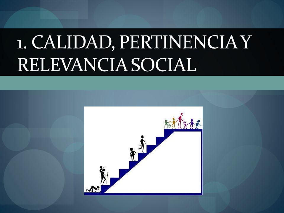 1. CALIDAD, PERTINENCIA Y RELEVANCIA SOCIAL