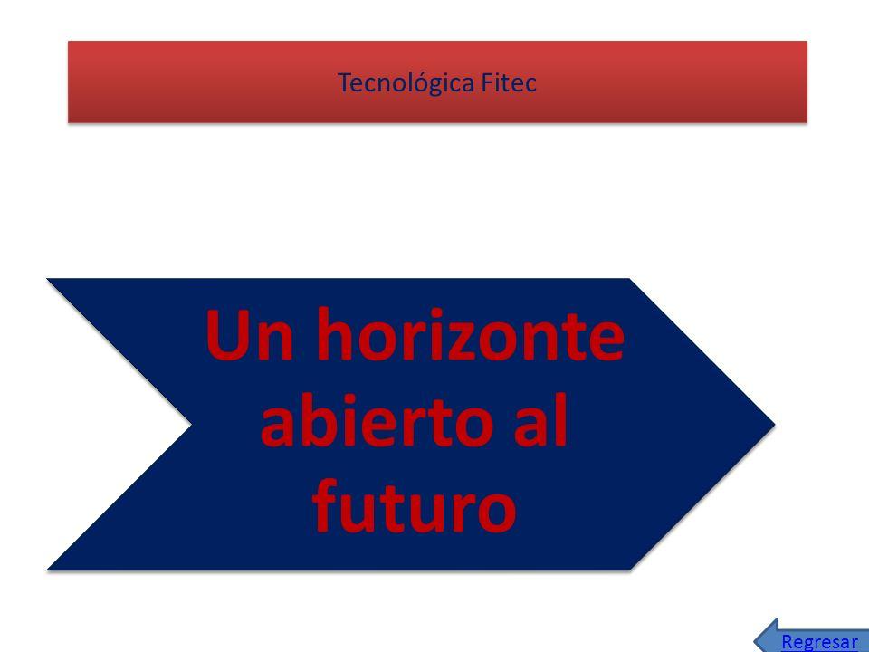 Un horizonte abierto al futuro Tecnológica Fitec Regresar