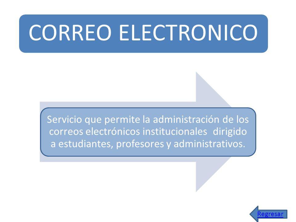 CORREO ELECTRONICO Servicio que permite la administración de los correos electrónicos institucionales dirigido a estudiantes, profesores y administrat
