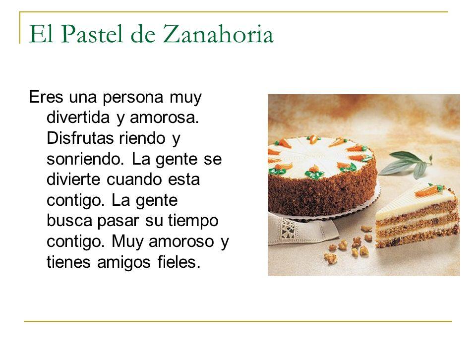 El Pastel de Zanahoria Eres una persona muy divertida y amorosa. Disfrutas riendo y sonriendo. La gente se divierte cuando esta contigo. La gente busc