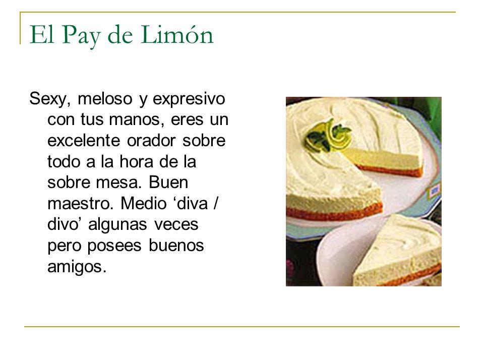 El Pay de Limón Sexy, meloso y expresivo con tus manos, eres un excelente orador sobre todo a la hora de la sobre mesa. Buen maestro. Medio diva / div