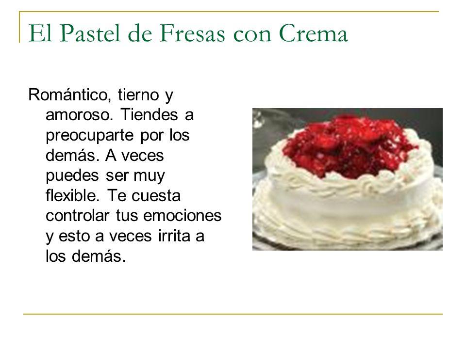 El Pastel de Fresas con Crema Romántico, tierno y amoroso. Tiendes a preocuparte por los demás. A veces puedes ser muy flexible. Te cuesta controlar t