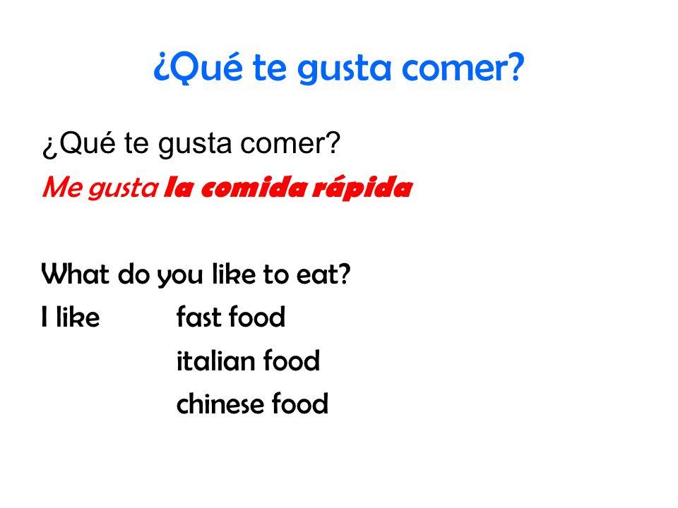 ¿Qué te gusta comer? Me gusta la comida rápida What do you like to eat? I likefast food italian food chinese food